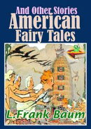 American Fairy Tales and Other Stories: 9 Fantasy Stories With Over 150 Illustrations