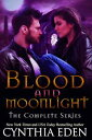 Blood and MoonlightThe Complete Series【電子書籍】[ Cynthia Eden ]