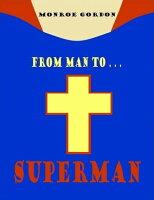 From Man to... Superman【電子書籍】[ Monroe Gordon ]