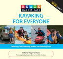 Knack Kayaking for EveryoneSelecting Gear, Learning Strokes, and Plann...