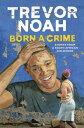 Born A CrimeStories from a South African Childhood【電子書籍】 Trevor Noah