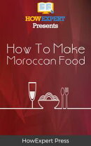 How To Make Moroccan Food: Your Step-By-Step Guide To Morocco Food Recipes