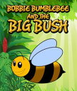 Bobbie Bumblebee and The Big BushChildren's Books and Bedtime Stories For Kids Ages 3-8 for Fun Loving Kids【電子書籍】[ Speed..