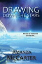 Drawing Down the Stars【電子書籍】[ Amanda McCarter ]