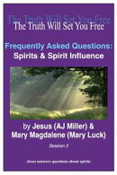 Frequently Asked Questions: Spirits & Spirit Influence Session 2