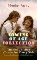 COMING OF AGE COLLECTION ? Timeless Children Classics For Young Girls: Complete Elsie Dinsmore & Mildred Ke��