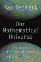 Our Mathematical UniverseMy Quest for the Ultimate Nature of Reality
