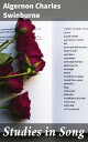 Studies in Song【電子書籍】[ Algernon Charles Swinburne ]