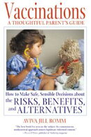 Vaccinations: A Thoughtful Parent's Guide: How to Make Safe, Sensible Decisions about the Risks, Benefits, a��