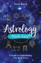 Astrology Made EasyA Guide to Understanding Your Birth Chart