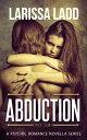 Abduction A Psychic Romance Series, #1【電子書籍】[ Larissa Ladd ]