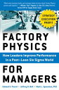 Factory Physics for Managers: How Leaders Improve Performance in a Post-Lean Six Sigma World【電子書籍】 Edward S. Pound