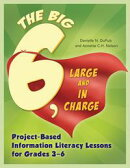 Big6, Large and in Charge: Project-Based Information Literacy Lessons for Grades 3?6