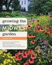 Growing the Midwest GardenRegional Ornamental Gardening【電子書籍】[ Edward Lyon ]
