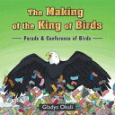 The Making of the King of BirdsParade Conference of Birds【電子書籍】 Gladys Okali