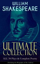 WILLIAM SHAKESPEARE Ultimate Collection: ALL 38 Plays & Complete Poetry (Including the Biography of the Auth��