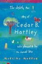 The Slightly True Story of Cedar B. Hartley(who planned to live an unusual life)【電子書籍】[ Martine Murray ]