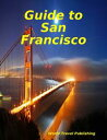 Guide to San Francisco【電子書籍】[ World Travel P