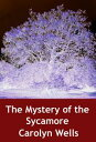 The Mystery of the Sycamorecrime classic【電子書籍】[ Carolyn Wells ]
