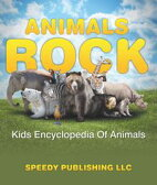 Animals Rock - Kids Encyclopedia Of AnimalsChildren's Zoology Books Edition【電子書籍】[ Speedy Publishing ]