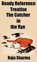 Ready Reference Treatise: The Catcher in the Rye【電子書籍】 Raja Sharma