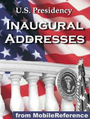 U.S. Presidency Inaugural Addresses: Incld. Barack Obama, George W. Bush, George Washington, Thomas Jefferso��