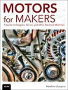 Motors for MakersA Guide to Steppers, Servos, and Other Electrical Machines【電子書籍】 Matthew Scarpino
