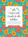 The Hip Girl's Guide to the KitchenA Hit-the-Ground Running Approach to Stocking Up and Cooking Delicious, Nutritious, and Affordable Mealsб┌┼┼╗╥╜ё└╥б█[ Kate Payne ]