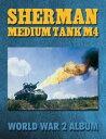 Sherman Medium Tank M4: World War 2 Album【電子書籍】[ Ray Merriam ]