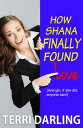 How Shana Finally Found Love【電子書籍】[ Terri Darling ]