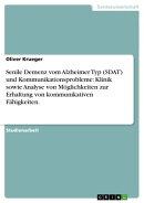 Senile Demenz vom Alzheimer Typ (SDAT) und Kommunikationsprobleme: Klinik sowie Analyse von M���glichkeiten z��