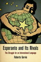 Esperanto and Its RivalsThe Struggle for an International Language【電子書籍】[ Roberto Garv?a ]