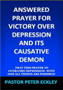 Answered Prayer for Victory Over Depression and Its Causative Demon: Pray This Prayer to Overcome Depression. With God All Things Are Possible!【電子書籍】[ Pastor Peter Eckley ]