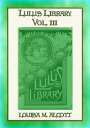 LULUs LIBRARY VOL III - the Last 9 of the 32 Stories in this set【電子書籍】[ Louisa May Alcott ]