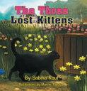 書, 雜誌, 漫畫 - The Three Lost Kittens【電子書籍】[ Sabiha Rauf ]