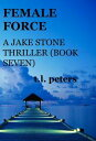 Female Force, A Jake Stone Thriller (Book Seven)【電子書籍】[ T.L. Peters ]