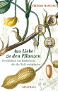 Aus Liebe zu den PflanzenGeschichten von Entdeckern, die die Welt ver nderten【電子書籍】 Stefano Mancuso