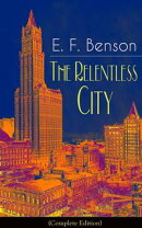 The Relentless City (Complete Edition): A Satirical Novel from the author of Queen Lucia, Miss Mapp, Lucia i��
