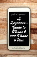 A Beginner��s Guide to iPhone 6 and iPhone 6 Plus