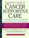 Everyone 039 s Guide to Cancer Supportive CareA Comprehensive Handbook for Patients and Their Families【電子書籍】 Ernest Rosenbaum