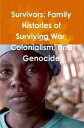Survivors: Family Histories of Surviving War, Colonialism, and Genocide【電子書籍】[ Al Carroll ]