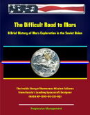 The Difficult Road to Mars, A Brief History of Mars Exploration in the Soviet Union - The Inside Story of Nu��