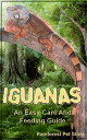 Iguanas: An Easy Care and Feeding Guide【電子書籍】[ Rainforest Pet Store ]