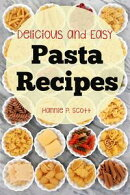 Delicious and Easy Pasta Recipes