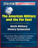 The American Military and the Far East: Ninth Military History Symposium - Asia and Asian Military, Objectiv��