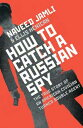 樂天商城 - How To Catch A Russian Spy【電子書籍】[ Naveed Jamali ]