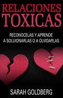 Relaciones t���xicas - Recon���celas y aprende a solucionarlas o a olvidarlas