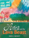 The Artist and the Lava Beast【電子書籍】[ Maria G. Mackavey ]
