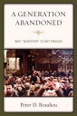 A Generation AbandonedWhy 'Whatever' Is Not Enough【電子書籍】[ Peter D. Beaulieu ]