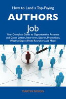 How to Land a Top-Paying Authors Job: Your Complete Guide to Opportunities, Resumes and Cover Letters, Inter��